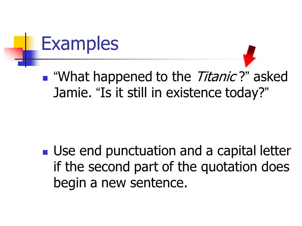 Examples What happened to the Titanic asked Jamie. Is it still in existence today