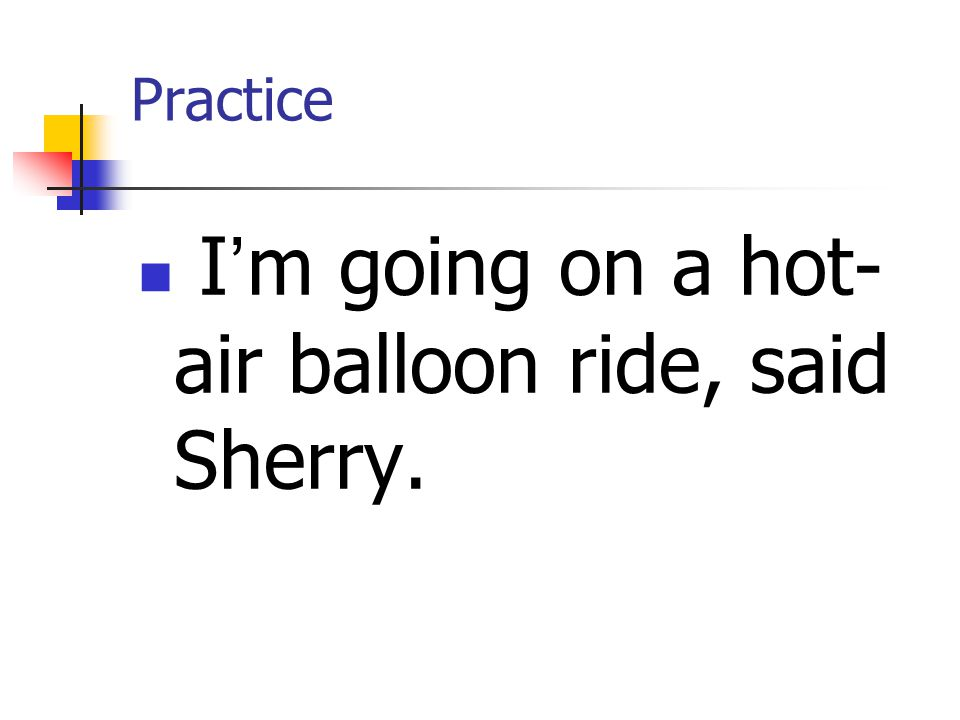 I'm going on a hot-air balloon ride, said Sherry.