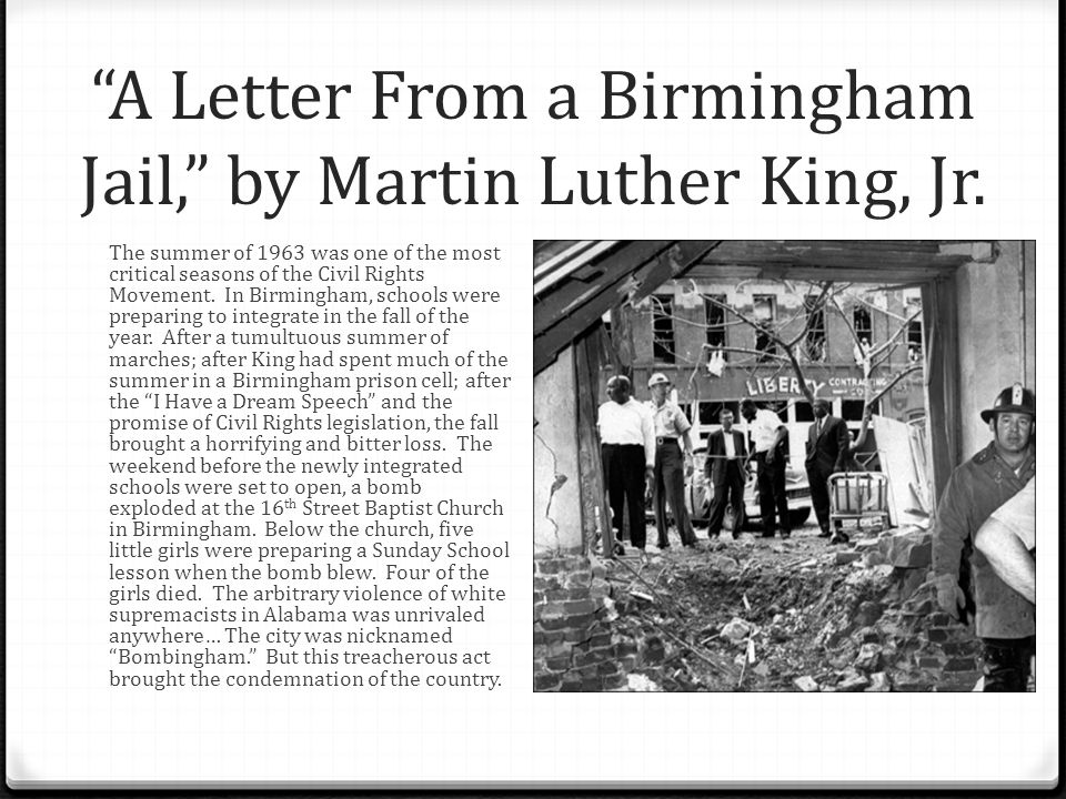 a letter from birmingham jail by martin luther king jr Imprisoned in april, 1963 for protesting segregation, martin luther king, jr wrote this letter to affirm that nonviolent civil disobedience was essential to achieving the goals of the civil rights movement.