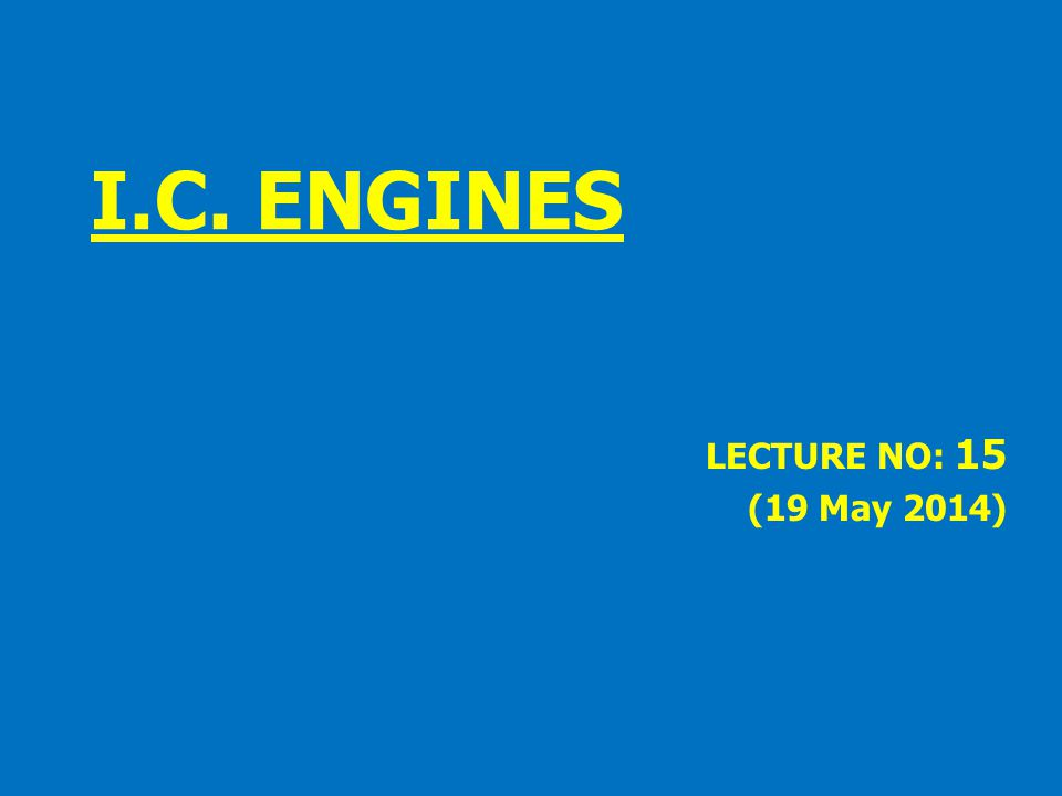 I.C. ENGINES LECTURE NO: 15 (19 May 2014)