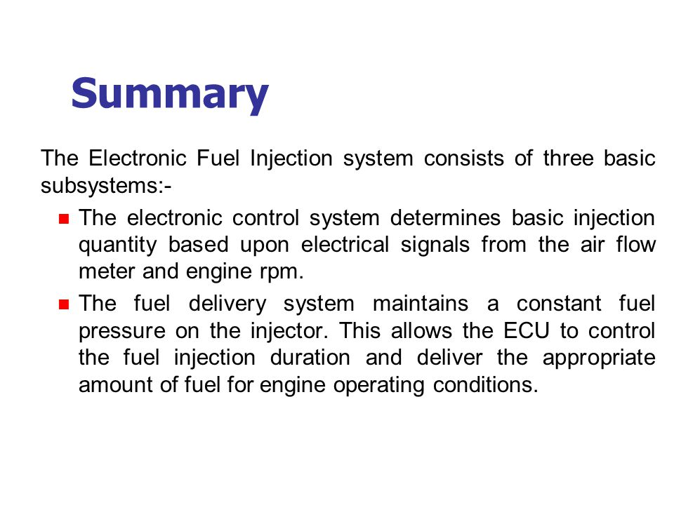 Summary The Electronic Fuel Injection system consists of three basic subsystems:-
