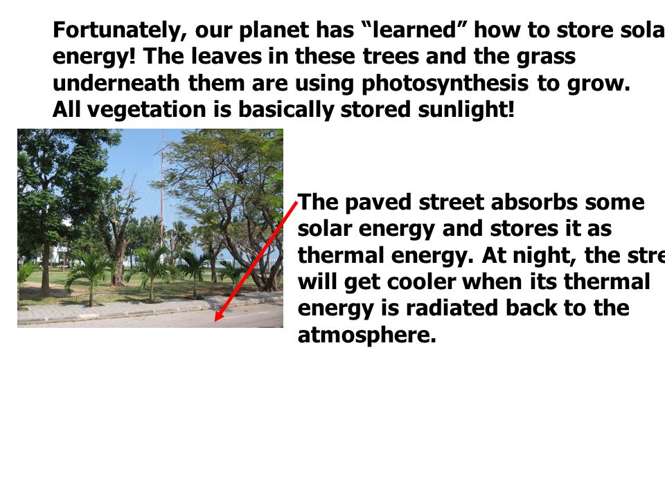 Fortunately, our planet has learned how to store solar