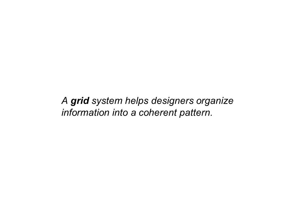 A grid system helps designers organize information into a coherent pattern.