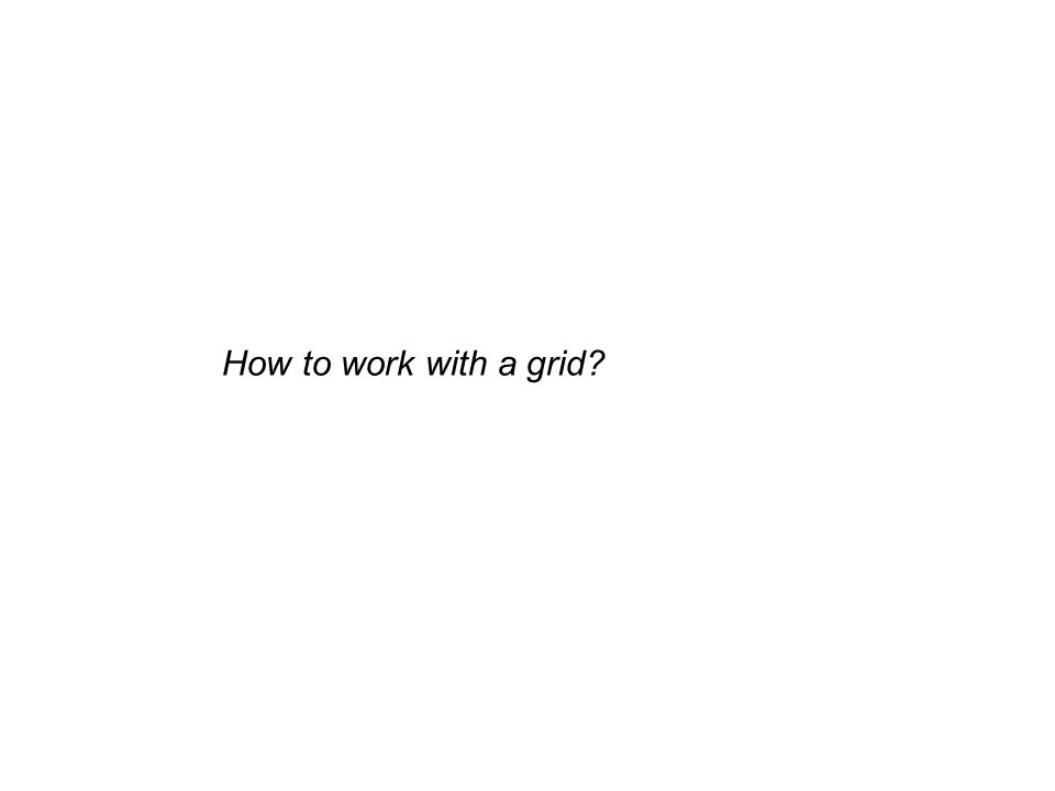 How to work with a grid