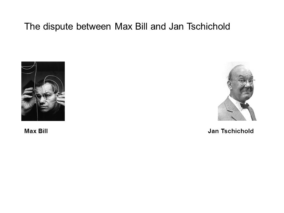 The dispute between Max Bill and Jan Tschichold