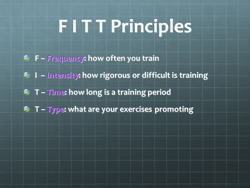 F I T T Principles F – Frequency: how often you train