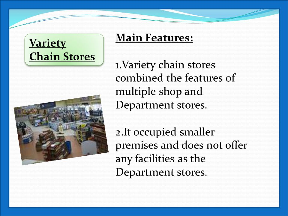 Main Features: 1.Variety chain stores combined the features of multiple shop and. Department stores.