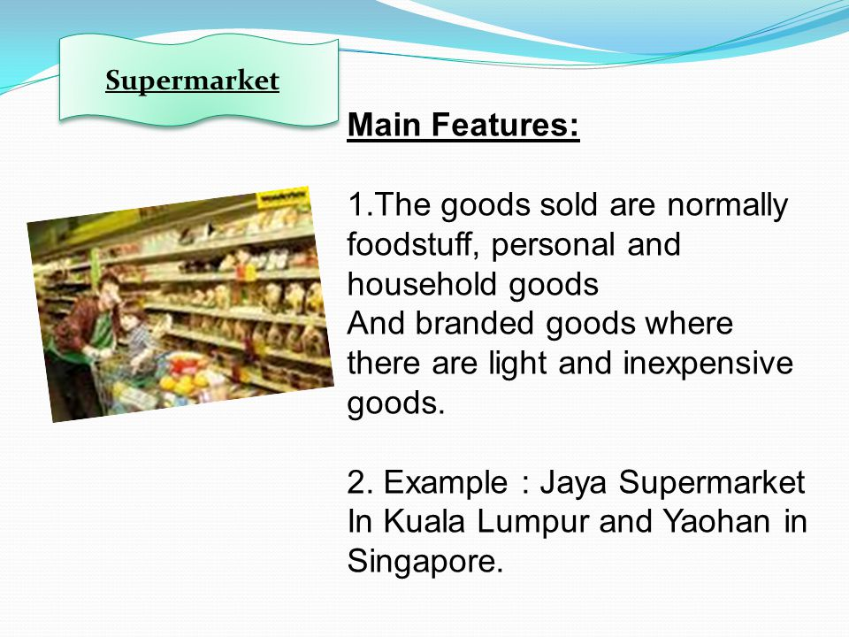 1.The goods sold are normally foodstuff, personal and household goods