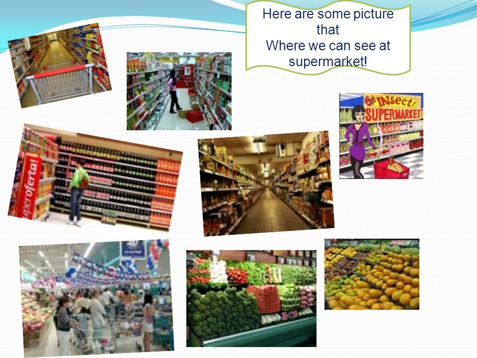 Here are some picture that Where we can see at supermarket!