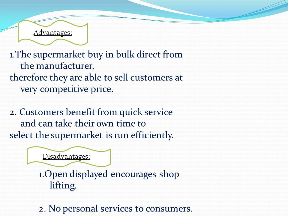 1.The supermarket buy in bulk direct from the manufacturer,