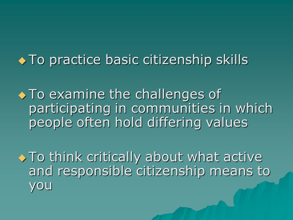 To practice basic citizenship skills