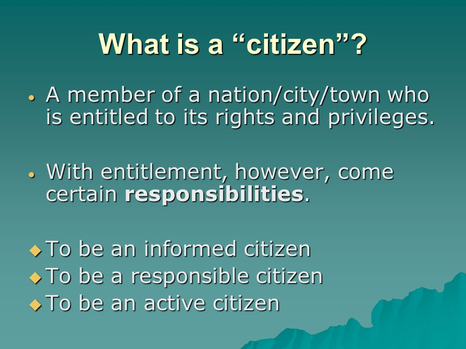 What is a citizen A member of a nation/city/town who is entitled to its rights and privileges.