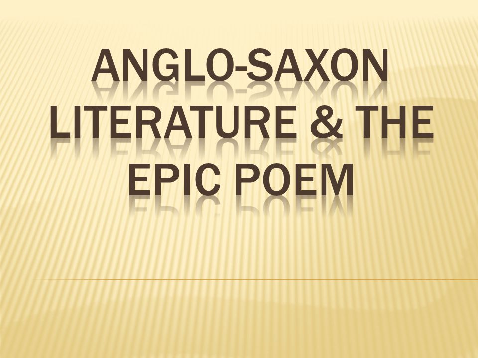 the anglo saxon epic poem Anglo-saxon epic heroes, such as beowulf, exhibit a series of attributes that separate them from the normal men and women who rely on them to liberate them from the oppression of monsters and other threats.