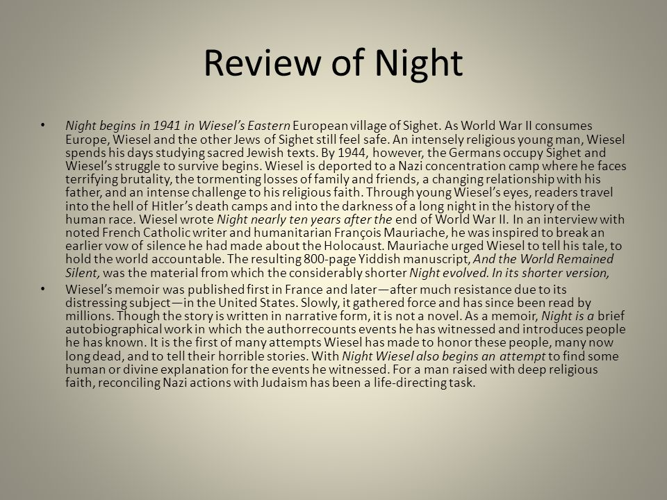 an analysis of the overall themes in night by elie weisel - elie wiesel is a young jewish boy who is forced into small ghettos by the nazis during world war ii he and his family are later put on a train to an unknown.