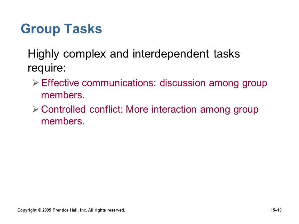 Group Tasks Highly complex and interdependent tasks require: