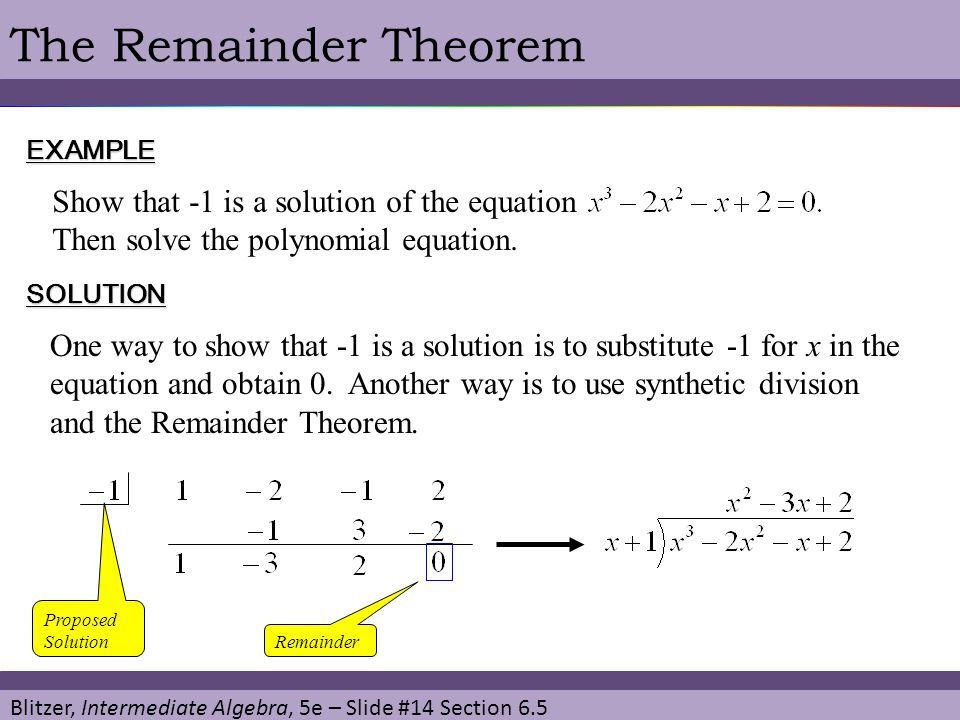 The Remainder Theorem EXAMPLE. Show that -1 is a solution of the equation Then solve the polynomial equation.