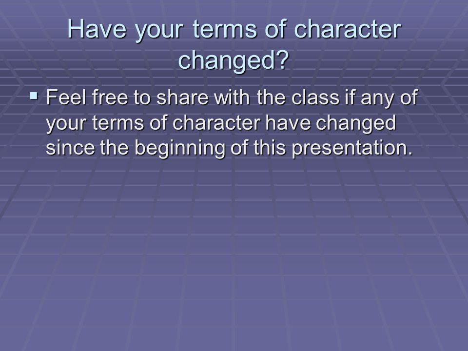 Have your terms of character changed