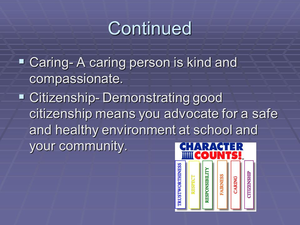 Continued Caring- A caring person is kind and compassionate.