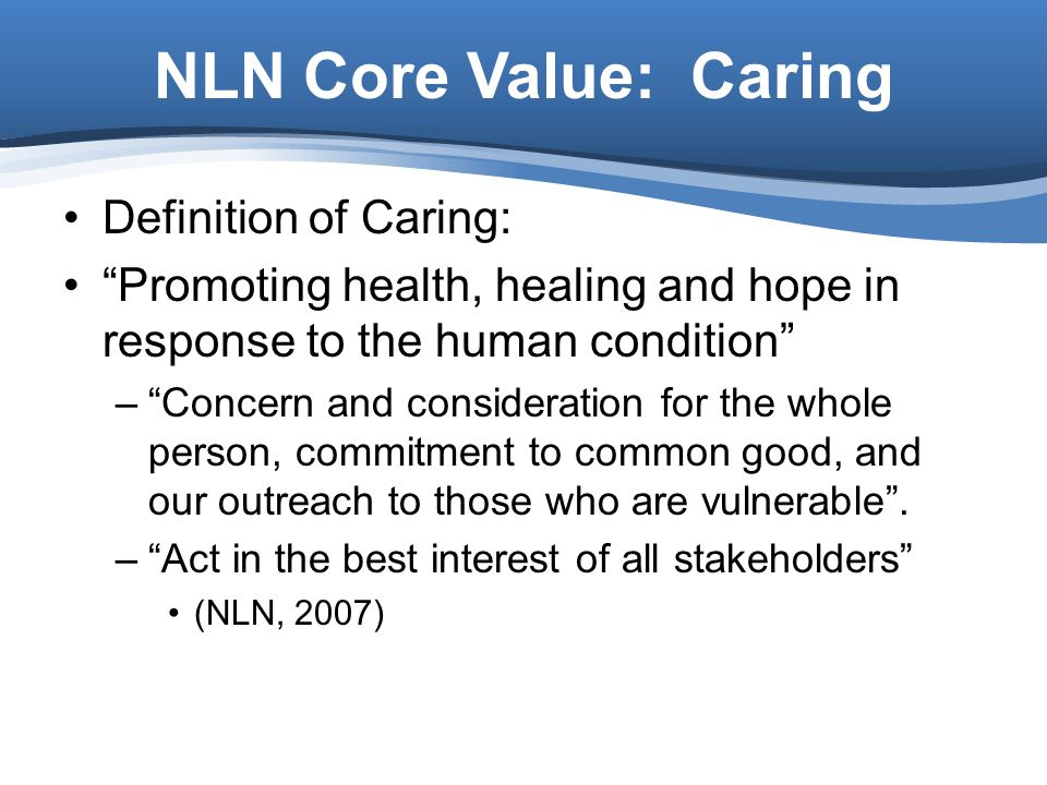 NLN Core Value: Caring Definition of Caring: