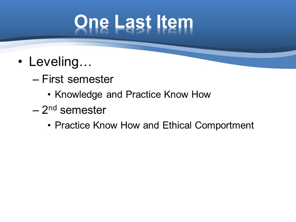 One Last Item Leveling… First semester 2nd semester