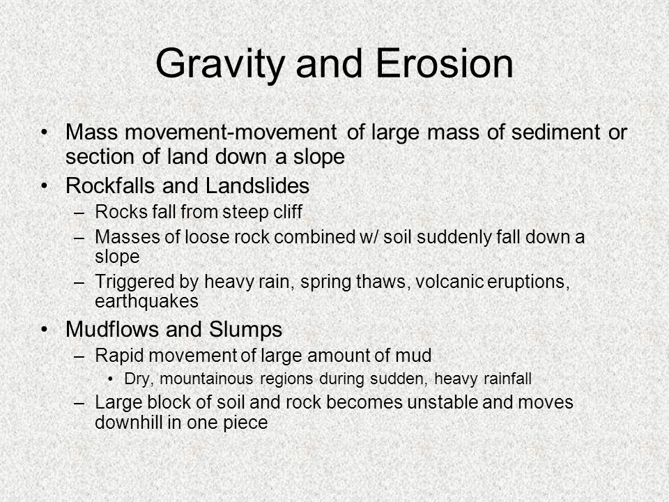 Gravity and Erosion Mass movement-movement of large mass of sediment or section of land down a slope.