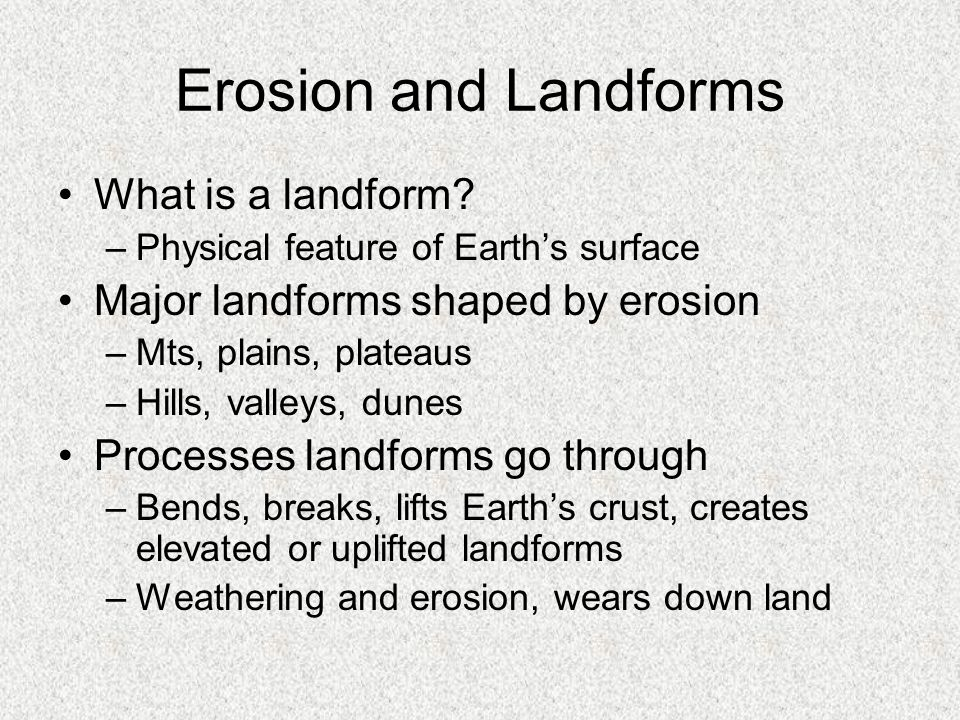 Erosion and Landforms What is a landform