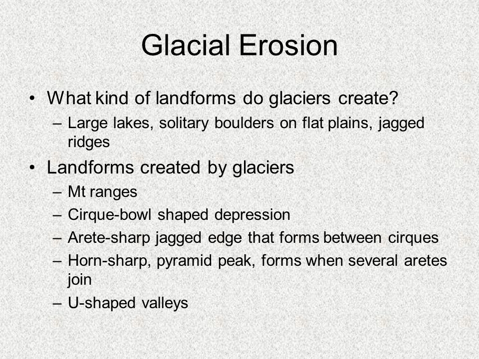 Glacial Erosion What kind of landforms do glaciers create