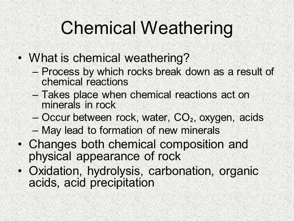 Chemical Weathering What is chemical weathering