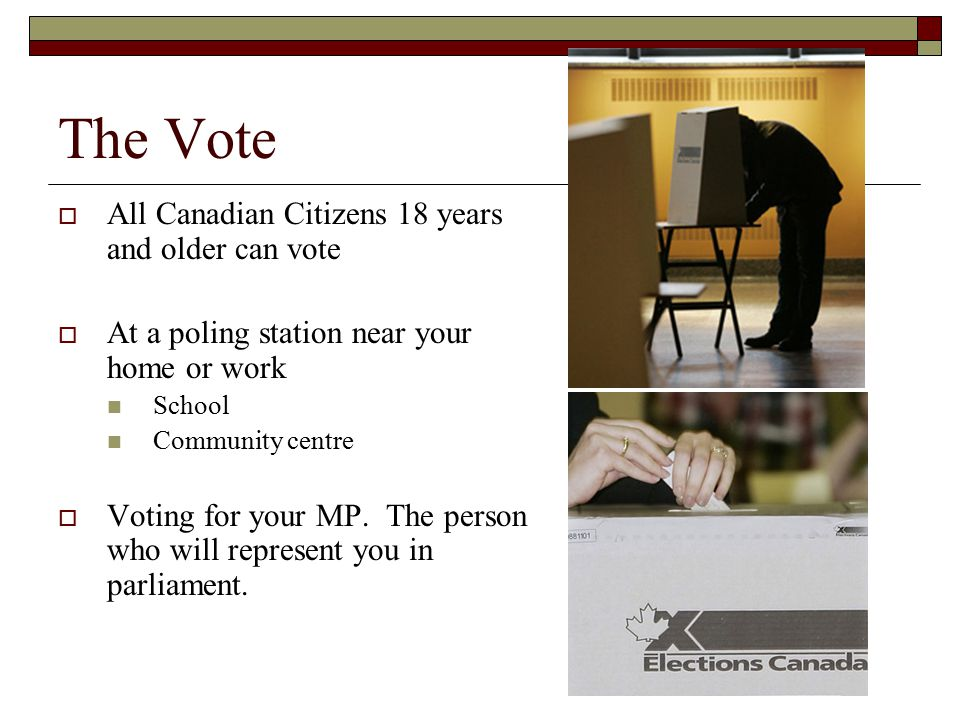 The Vote All Canadian Citizens 18 years and older can vote