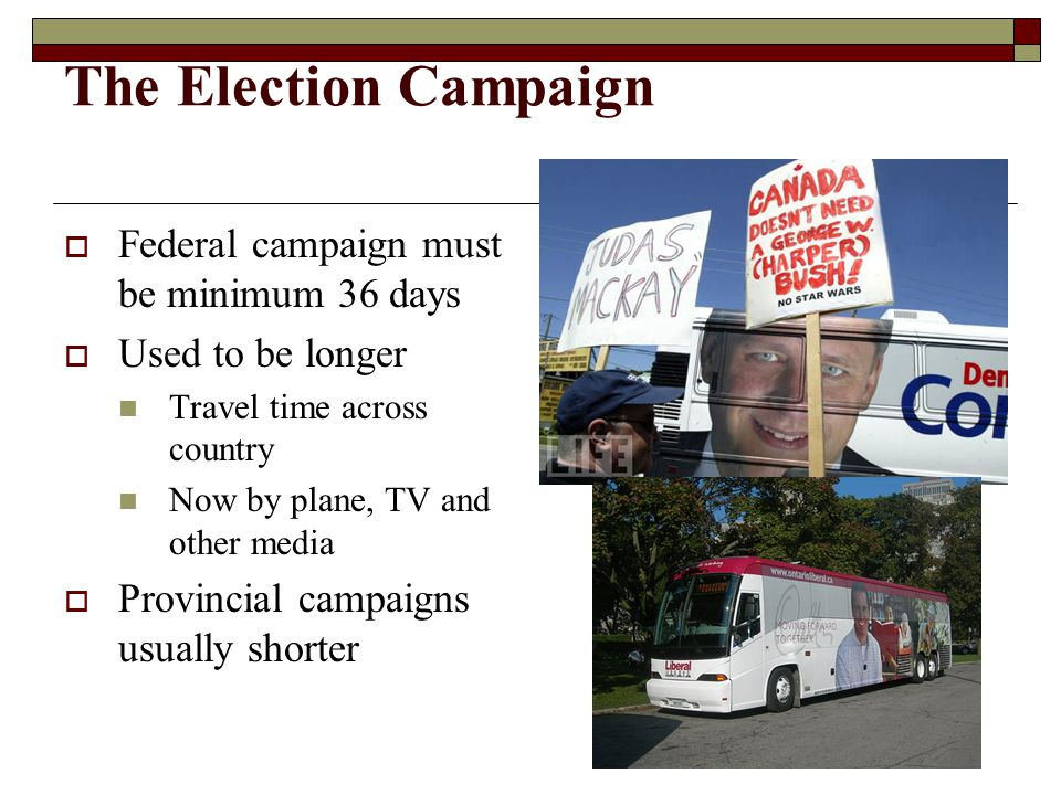 The Election Campaign Federal campaign must be minimum 36 days