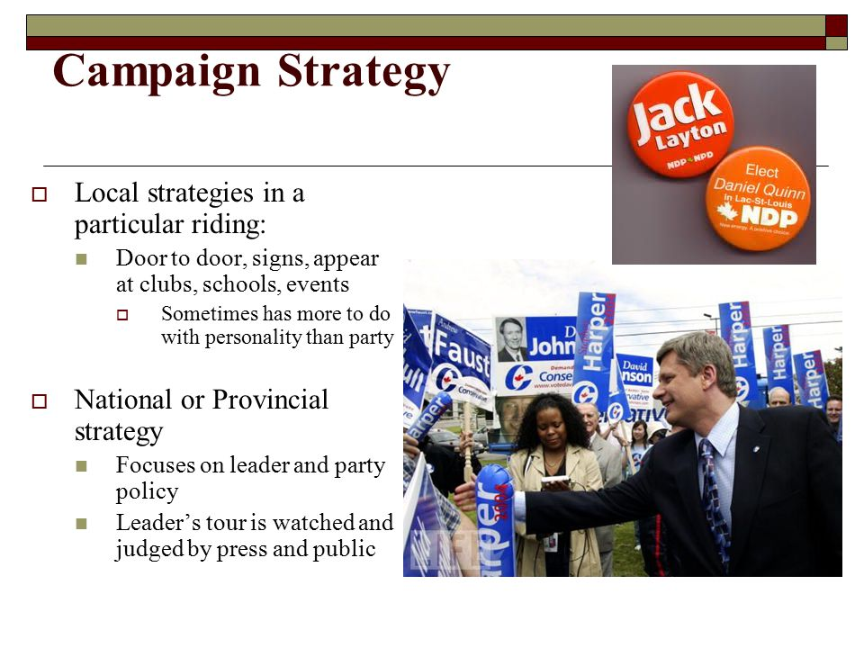 Campaign Strategy Local strategies in a particular riding: