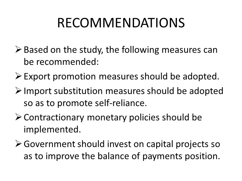 RECOMMENDATIONS Based on the study, the following measures can be recommended: Export promotion measures should be adopted.