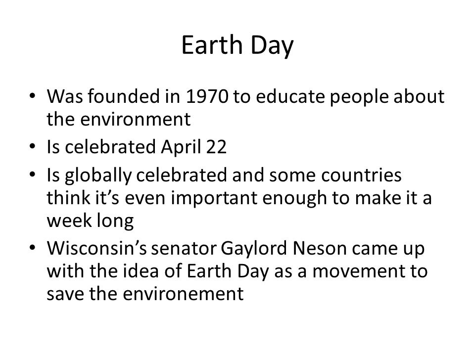 Earth Day Was founded in 1970 to educate people about the environment