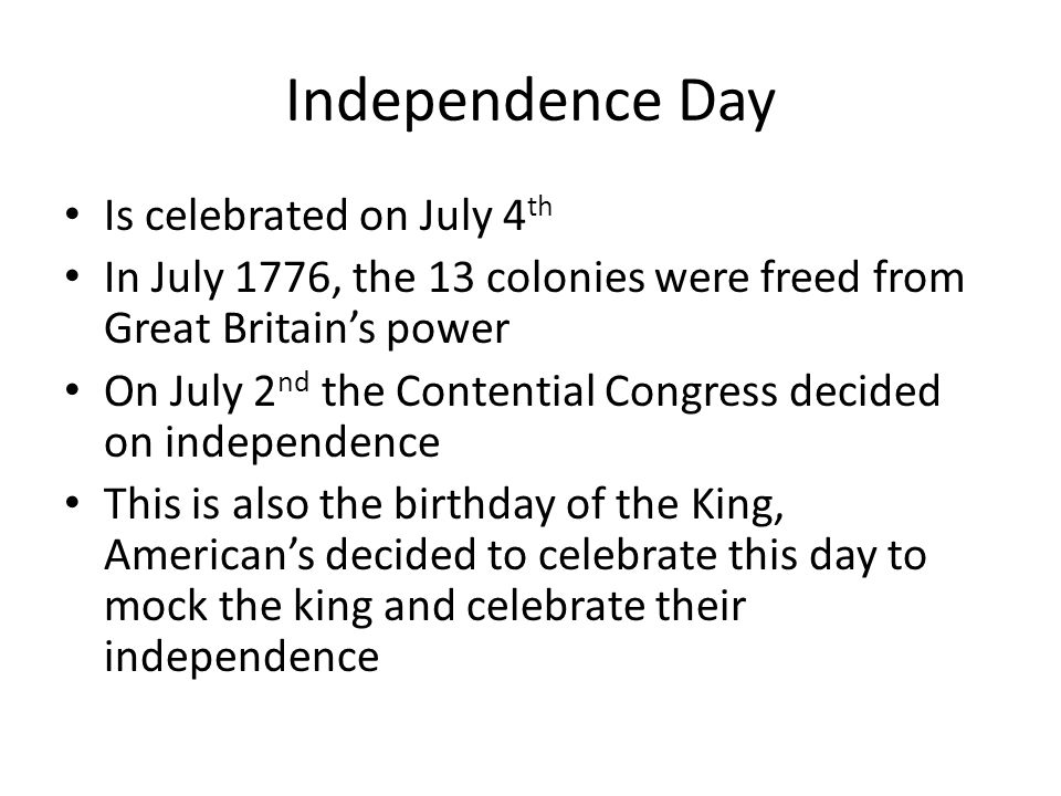 Independence Day Is celebrated on July 4th