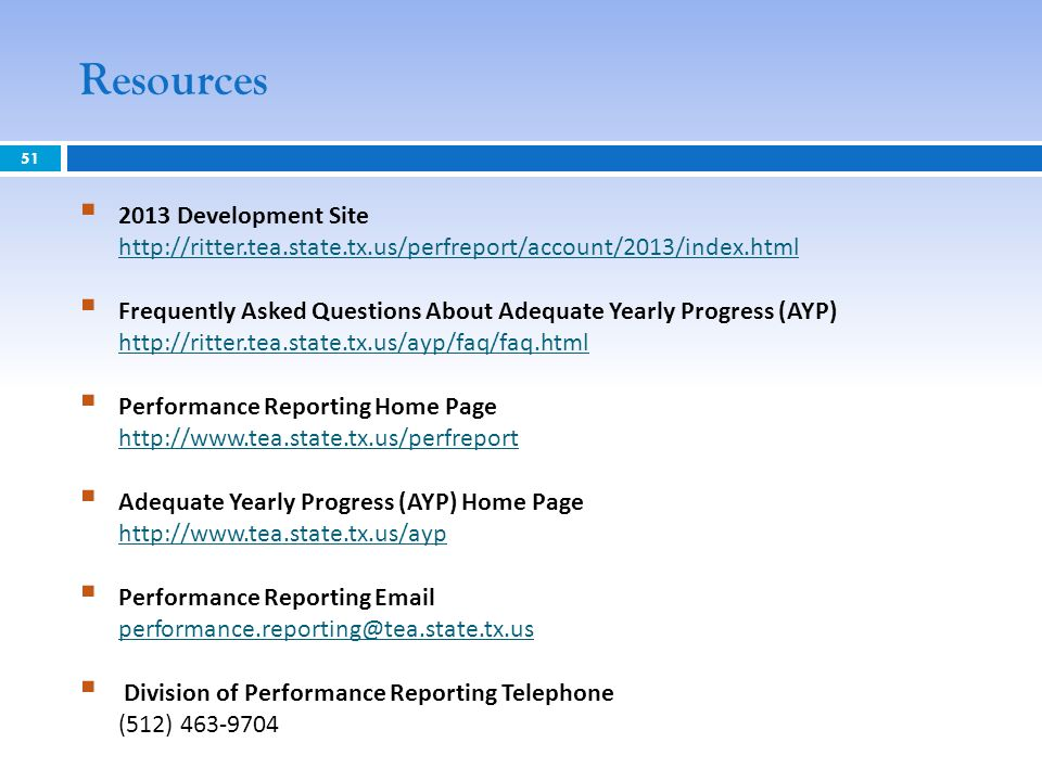 Resources 2013 Development Site http://ritter.tea.state.tx.us/perfreport/account/2013/index.html.