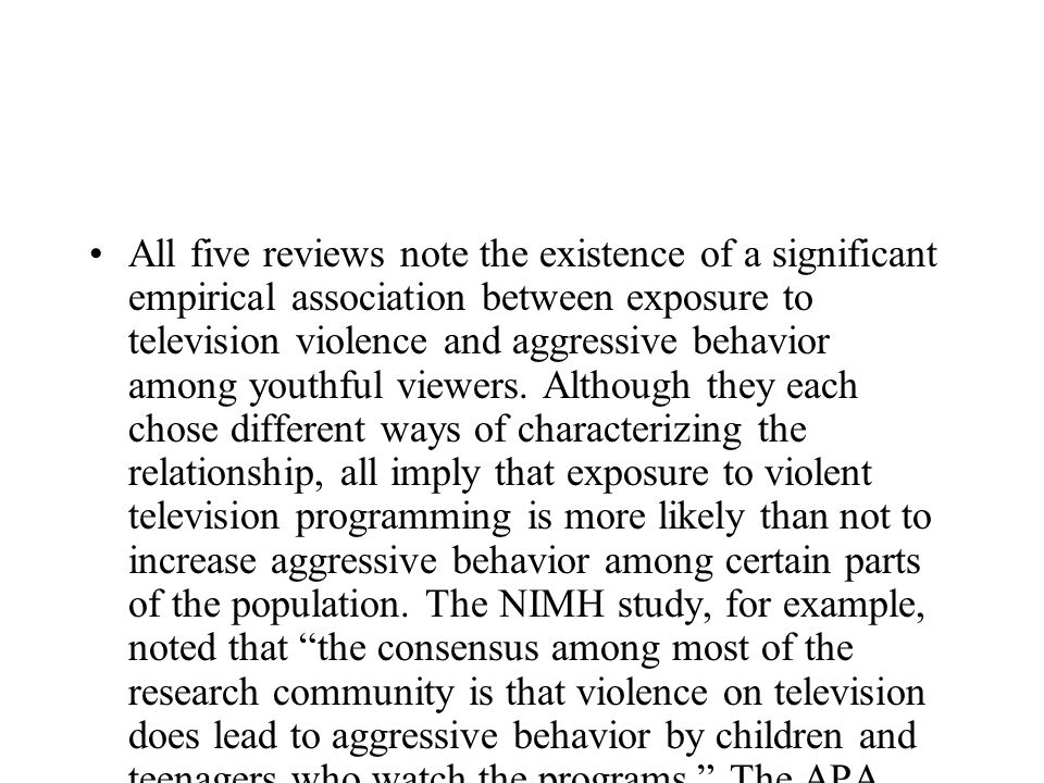 violence on tv leads to more The bottom line: the weight of the studies supports the position that exposure to media violence leads to aggression, desensitization toward violence and lack of sympathy for victims of.