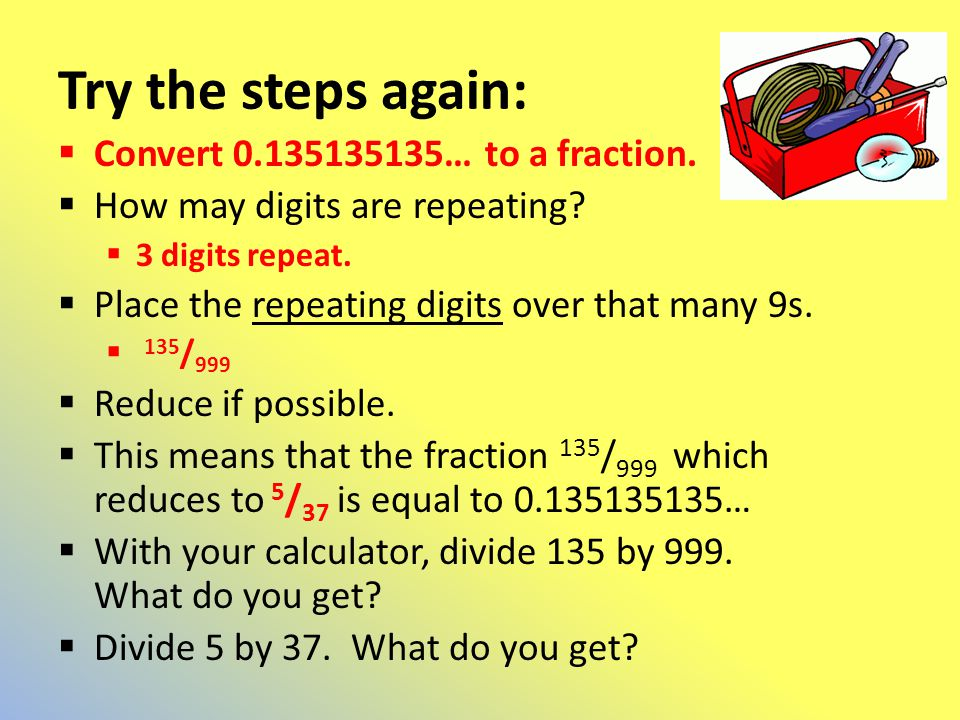 Try the steps again: Convert 0.135135135… to a fraction.