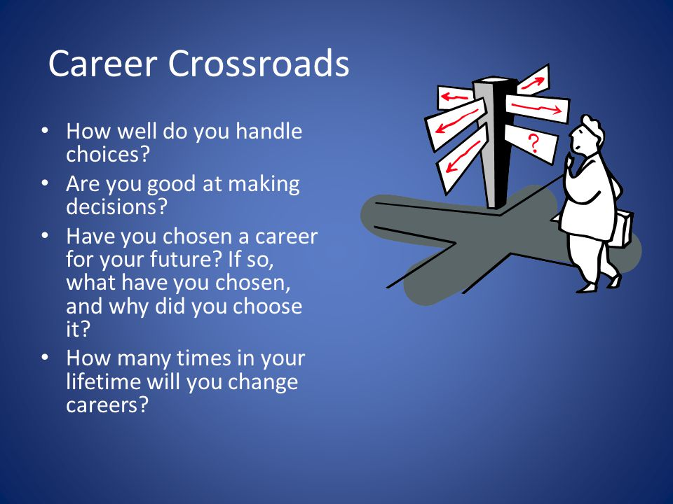 Career Crossroads How well do you handle choices
