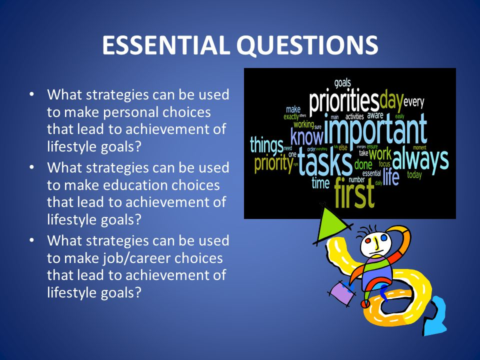 ESSENTIAL QUESTIONS What strategies can be used to make personal choices that lead to achievement of lifestyle goals