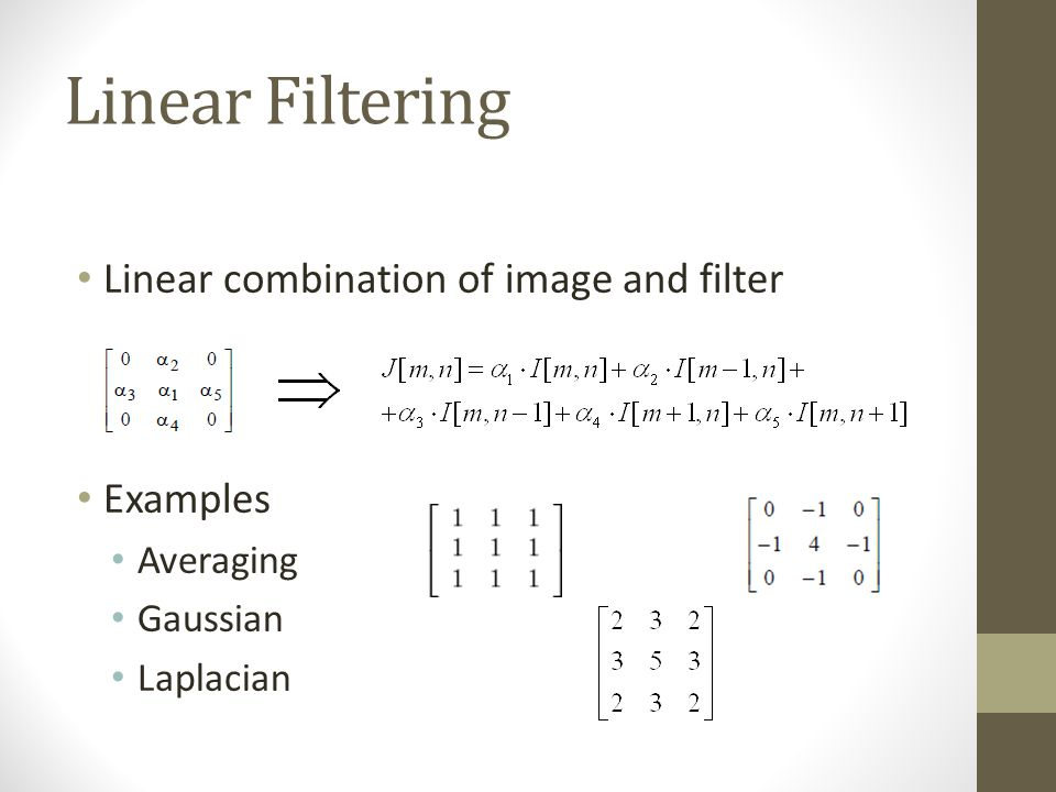 Linear Filtering Linear combination of image and filter Examples