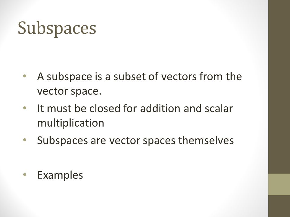 Subspaces A subspace is a subset of vectors from the vector space.