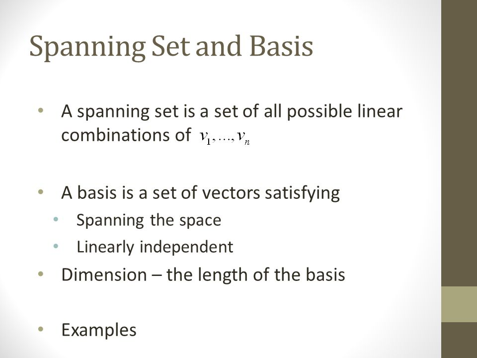 Spanning Set and Basis A spanning set is a set of all possible linear combinations of. A basis is a set of vectors satisfying.