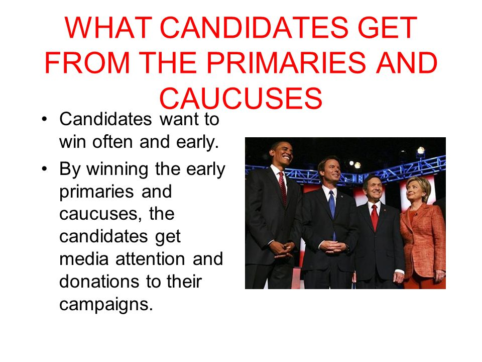 WHAT CANDIDATES GET FROM THE PRIMARIES AND CAUCUSES