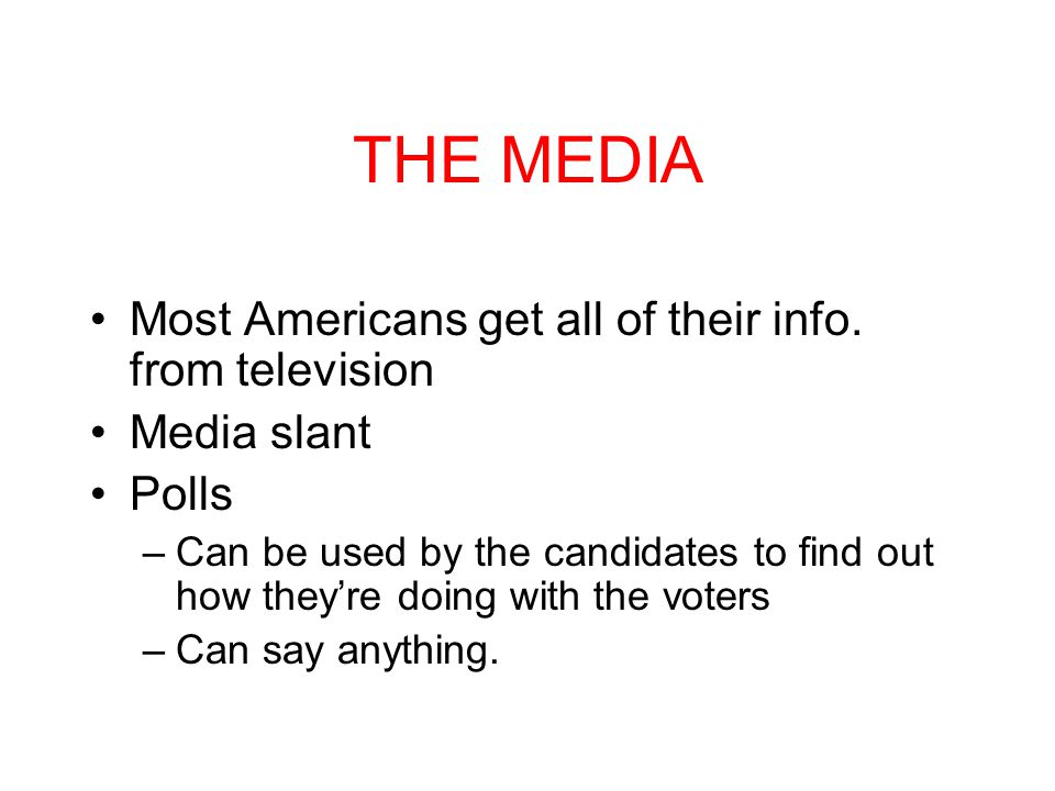 THE MEDIA Most Americans get all of their info. from television