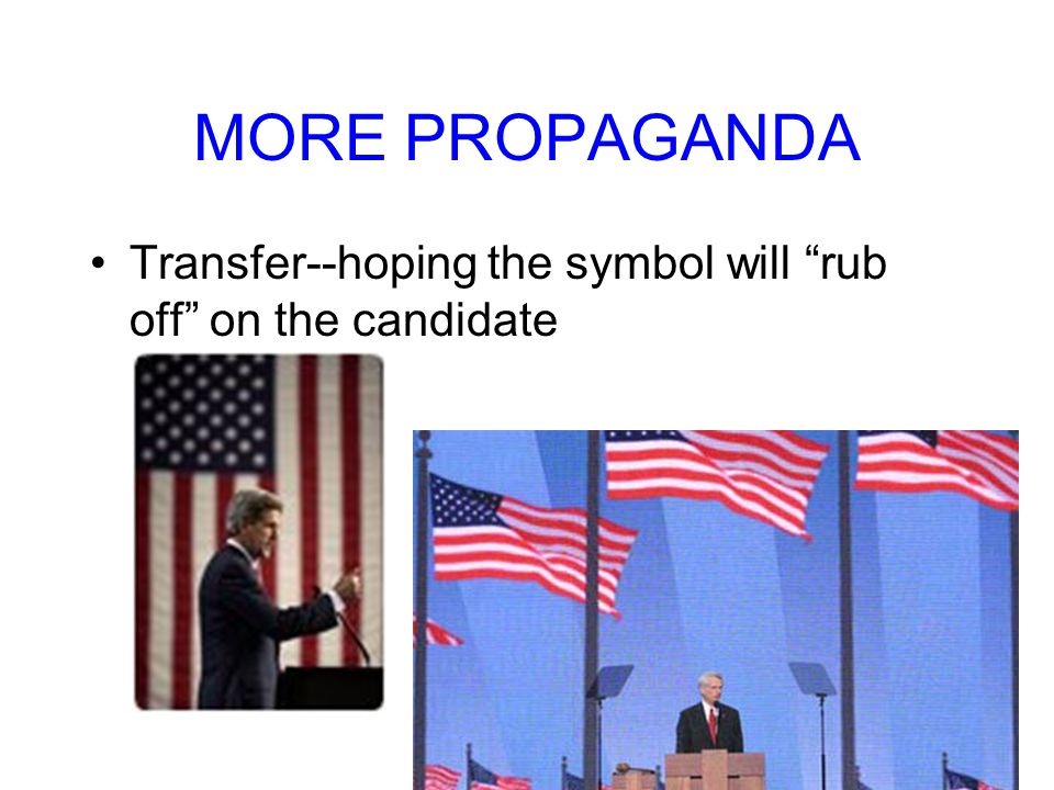 MORE PROPAGANDA Transfer--hoping the symbol will rub off on the candidate