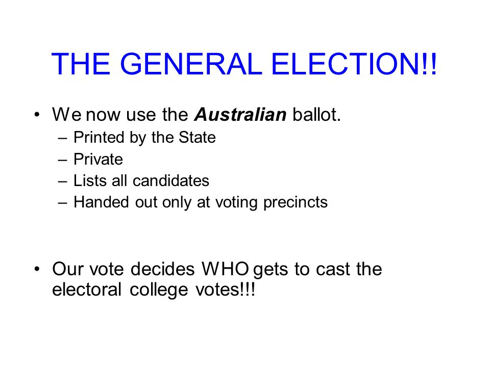 THE GENERAL ELECTION!! We now use the Australian ballot.