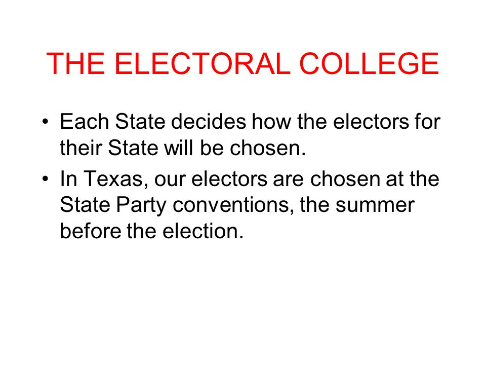 THE ELECTORAL COLLEGE Each State decides how the electors for their State will be chosen.