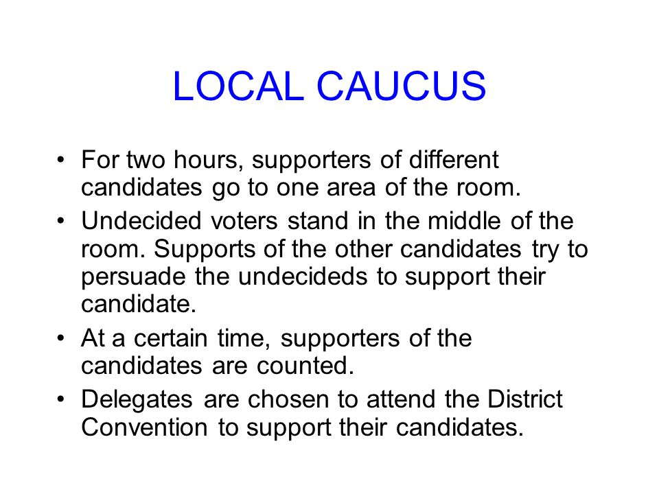 LOCAL CAUCUS For two hours, supporters of different candidates go to one area of the room.