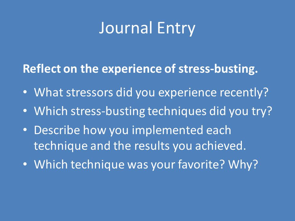 Journal Entry Reflect on the experience of stress-busting.