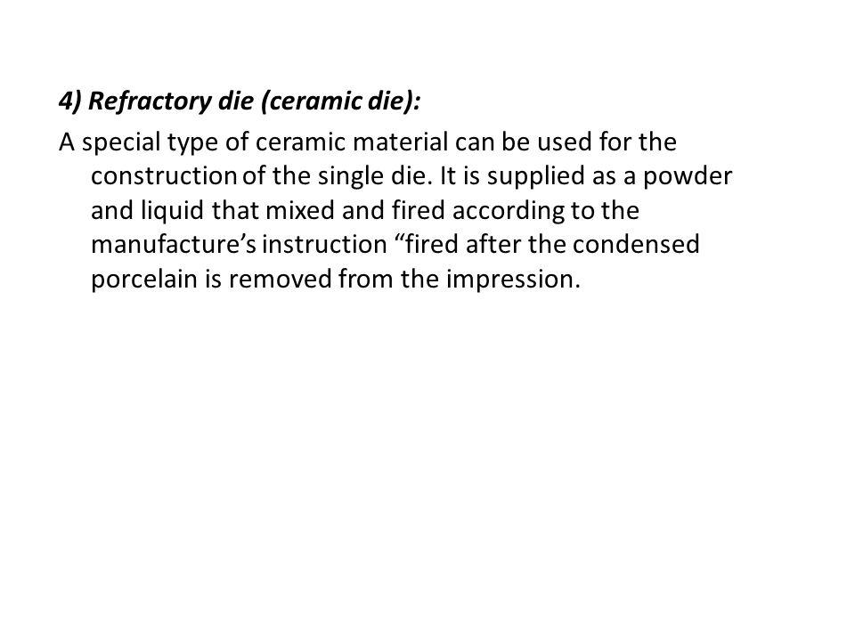 4) Refractory die (ceramic die):